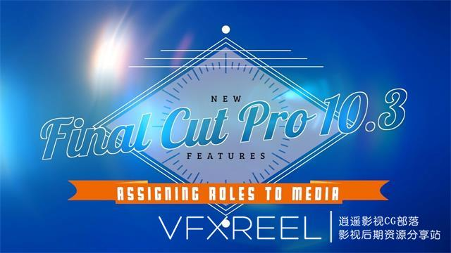 FCPX教程:Final Cut Pro 10.3新功能基础教程学习 New Features Training